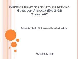 PONTIFCIA UNIVERSIDADE CATLICA DE GOIS HIDROLOGIA APLICADA ENG