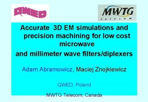 Accurate 3 D EM simulations and precision machining