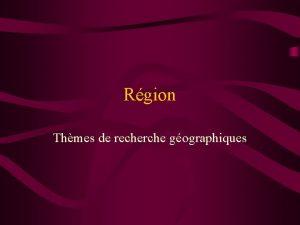 Rgion Thmes de recherche gographiques Dfinition Rgion territoire
