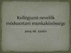 Kollgiumi nevelk mdszertani munkakzssge 2015 16 tanv Szemlyi