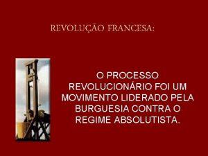 REVOLUO FRANCESA O PROCESSO REVOLUCIONRIO FOI UM MOVIMENTO