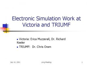 Electronic Simulation Work at Victoria and TRIUMF Victoria