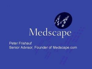 Peter Frishauf Senior Advisor Founder of Medscape com