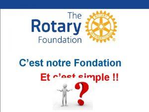 Cest notre Fondation Et cest simple Sa devise