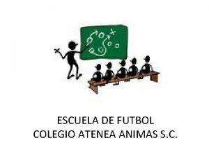 ESCUELA DE FUTBOL COLEGIO ATENEA ANIMAS S C