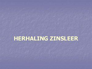 HERHALING ZINSLEER STAP 1 Lees de zin volledig