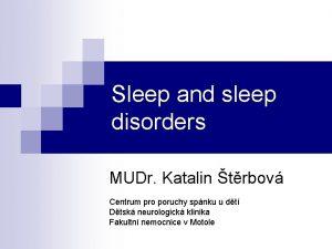 Sleep and sleep disorders MUDr Katalin trbov Centrum