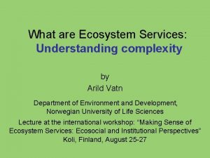 What are Ecosystem Services Understanding complexity by Arild