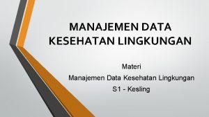 MANAJEMEN DATA KESEHATAN LINGKUNGAN Materi Manajemen Data Kesehatan