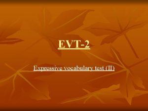 EVT2 Expressive vocabulary test II Expressive vocabulary test