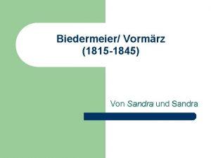 Biedermeier Vormrz 1815 1845 Von Sandra und Sandra