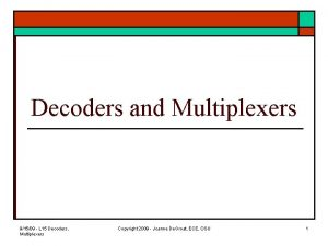 Decoders and Multiplexers 91509 L 15 Decoders Multiplexers