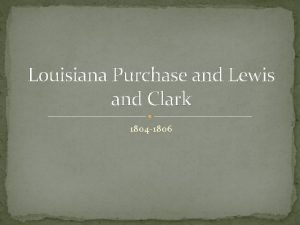 Louisiana Purchase and Lewis and Clark 1804 1806