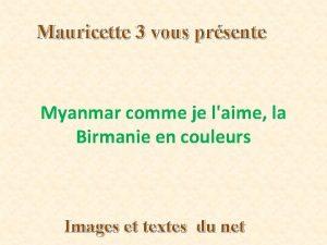 Mauricette 3 vous prsente Myanmar comme je laime