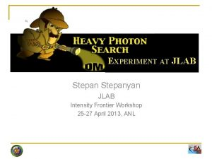 EXPERIMENT AT JLAB Stepanyan JLAB Intensity Frontier Workshop
