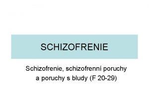 SCHIZOFRENIE Schizofrenie schizofrenn poruchy a poruchy s bludy