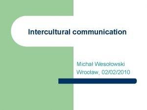 Intercultural communication Micha Wesoowski Wrocaw 02022010 INDEX l