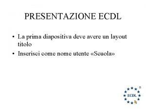 PRESENTAZIONE ECDL La prima diapositiva deve avere un
