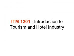 ITM 1201 Introduction to Tourism and Hotel Industry