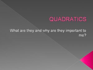QUADRATICS What are they and why are they