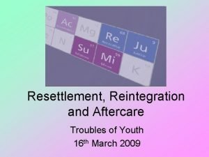 Resettlement Reintegration and Aftercare Troubles of Youth 16