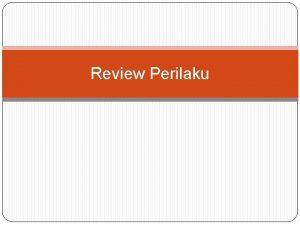 Review Perilaku TEORITEORI PERILAKU KESEHATAN Perilaku manusia merupakan
