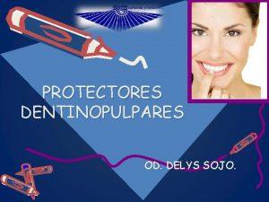 PROTECTORES DENTINOPULPARES OD DELYS SOJO PROTECTORES DENTINOPULPARES Justificacin