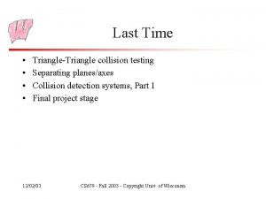 Last Time TriangleTriangle collision testing Separating planesaxes Collision