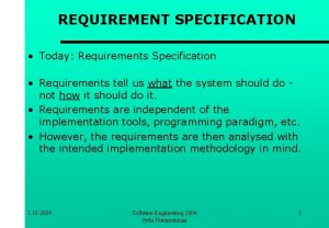 REQUIREMENT SPECIFICATION Today Requirements Specification Requirements tell us