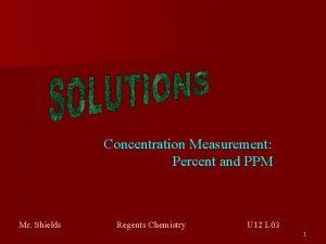 Concentration Measurement Percent and PPM Mr Shields Regents