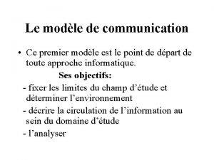 Le modle de communication Ce premier modle est