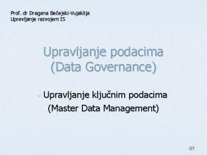Prof dr Dragana BeejskiVujaklija Upravljanje razvojem IS Upravljanje
