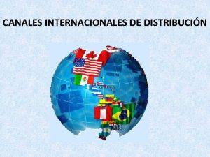 CANALES INTERNACIONALES DE DISTRIBUCIN Los canales de distribucin