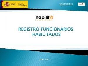 SECRETARA GENERAL DE ADMINISTRACIN DIGITAL Julio 2017 SECRETARA