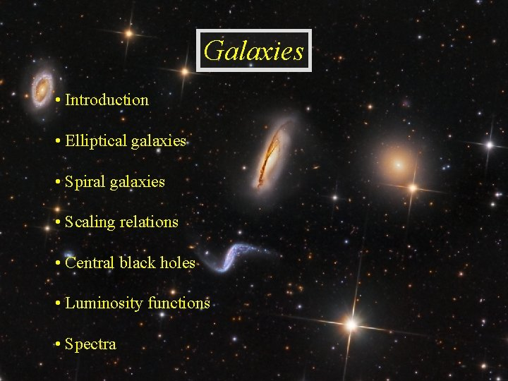 Galaxies Introduction Elliptical galaxies Spiral galaxies Scaling relations