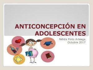 ANTICONCEPCIN EN ADOLESCENTES Nlida Pinto Arteaga Octubre 2017