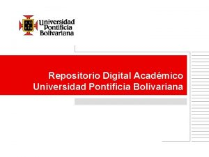 Repositorio Digital Acadmico Universidad Pontificia Bolivariana Objetivo General