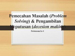 Pemecahan Masalah Problem Solving Pengambilan Keputusan decesion making
