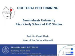 DOCTORAL PHD TRAINING Semmelweis University Rcz Kroly School