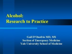 Alcohol Research to Practice Gail DOnofrio MD MS