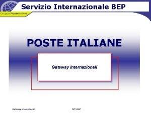 Servizio Internazionale BEP POSTE ITALIANE Gateway Internazionali Gateway