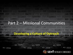Part 2 Missional Communities Developing a Culture of