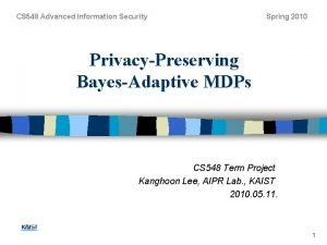 CS 548 Advanced Information Security Spring 2010 PrivacyPreserving