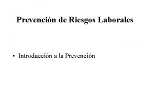 Prevencin de Riesgos Laborales Introduccin a la Prevencin
