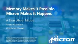 Memory Makes it Possible Micron Makes it Happen