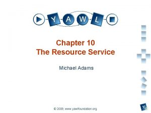 Chapter 10 The Resource Service Michael Adams a