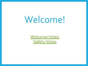 Welcome Welcome Video Safety Video 2018 2019 Curriculum