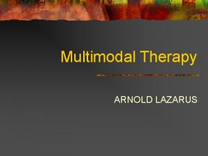 Multimodal Therapy ARNOLD LAZARUS Connection to Social Work