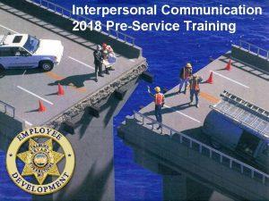 Interpersonal Communication 2018 PreService Training Communication Skills Instructional