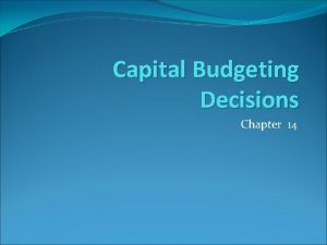 Capital Budgeting Decisions Chapter 14 Capital Investments Long